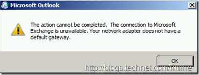 The action cannot be completed.  The connection to Microsoft Exchange is unavailable.  Your Network Adapter does not have a default gateway